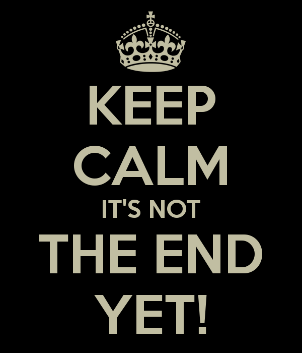 keep-calm-it-s-not-the-end-yet-2